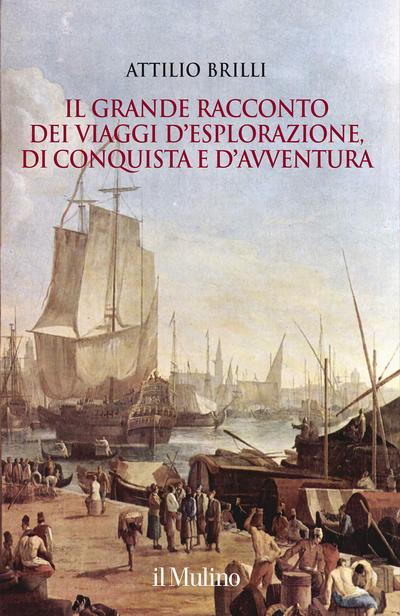 Cover Il grande racconto dei viaggi d'esplorazione, di conquista e d'avventura