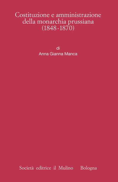 Cover Costituzione e amministrazione della monarchia prussiana (1848-1870)