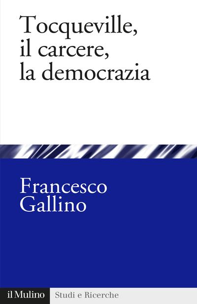Copertina Tocqueville, il carcere, la democrazia